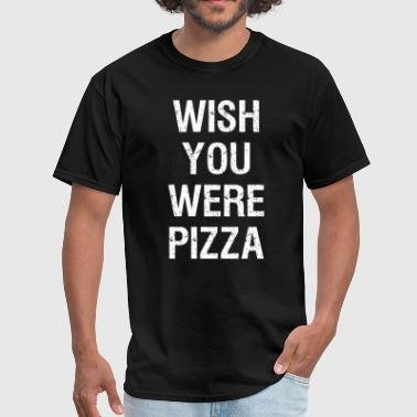 Wish Wish You Were Pizza - Men's T-Shirt