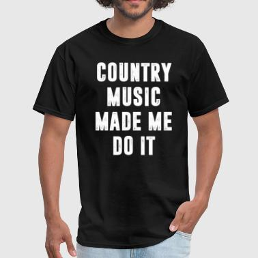 Country Music Country Music Made Me Do It T-Shirt - Men's T-Shirt
