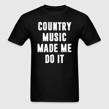 Country Music Made Me Do It T-Shirt - Men's T-Shirt