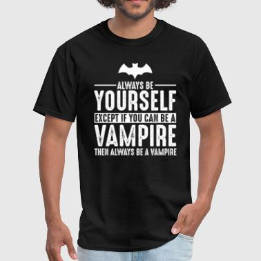 Vampire Always be Yourself Halloween 2017 - Men's T-Shirt