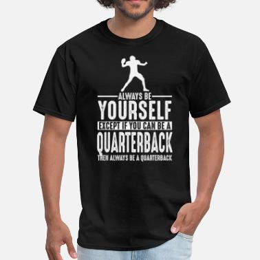 Quarterback Quarterback Lover Gift Always be Yourself T-Shirts - Men's T-Shirt