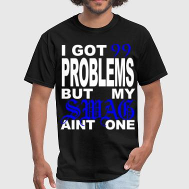 99 problems but my swag aint one - Men's T-Shirt