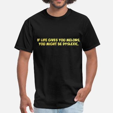 If Life Gives You Melons You May Be Dyslexic If Life Gives you Melons, You Might Be Dyslexic - Men's T-Shirt
