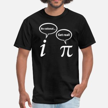 Get Real Be Rational Be Rational Get Real Imaginary Math Pi - Men's T-Shirt