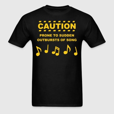 Caution Prone to Sudden Outbursts of Song - Men's T-Shirt