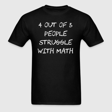 People Struggle With Math Class - Men's T-Shirt