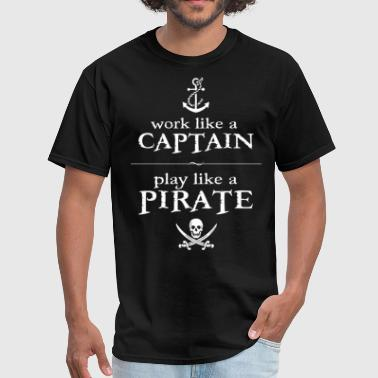 Work Like a Captain, Play Like a Pirate - Men's T-Shirt