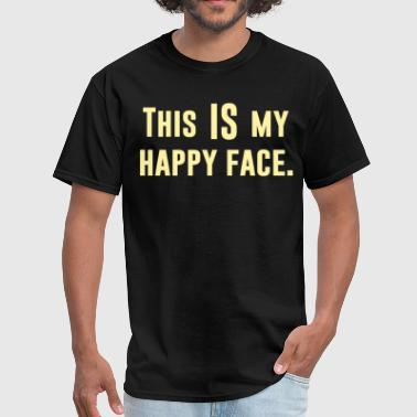 Glum This IS my Happy Face - Men's T-Shirt