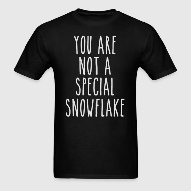 You Are Not a Special Snowflake - Men's T-Shirt