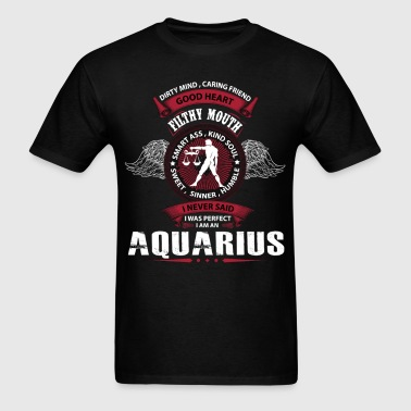 I Never Said I Was Perfect I Am An Aquarius - Men's T-Shirt