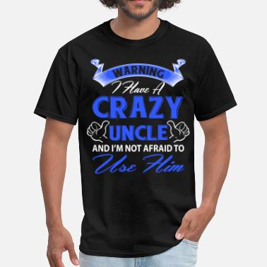 Warning I Have A Crazy Uncle Warning I have a crazy uncle and I'm not afraid t - Men's T-Shirt