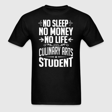 Culinary Arts Student No Sleep Life Money T-shirt - Men's T-Shirt