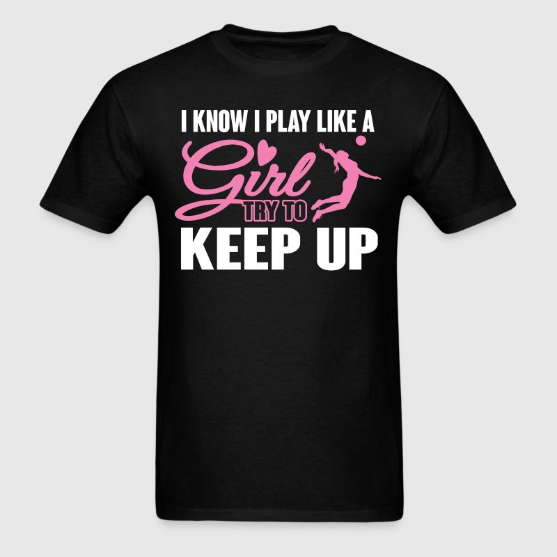 I Know I Play like a Girl Volleyball Try To Keep U - Men's T-Shirt