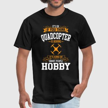 OK If You Thinks Hobby Quadcopter Is BORING T-Shir - Men's T-Shirt