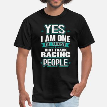 Dirt Racing Dirt Track Racing Yes I am One of Those People T-S - Men's T-Shirt