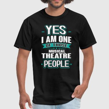 Musical Theatre Yes I am One of Those People T-Shi - Men's T-Shirt
