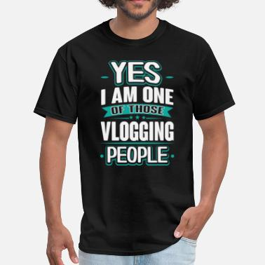 Vlogging Vlogging Yes I am One of Those People T-Shirt - Men's T-Shirt