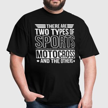 Motocross There Are 2 Types Of Sports - Men's T-Shirt