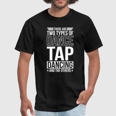 Tap Dancing There Are 2 Types Of Dance - Men's T-Shirt