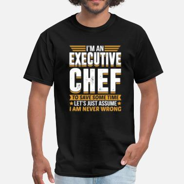 Executive Chef Executive Chef I'm Never Wrong - Men's T-Shirt
