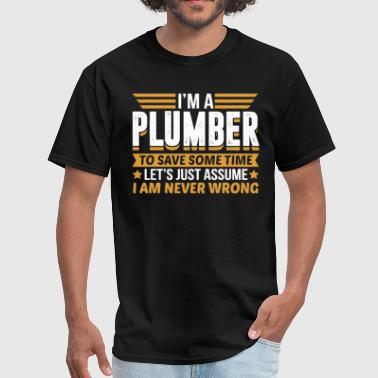 Plumber I'm Never Wrong - Men's T-Shirt
