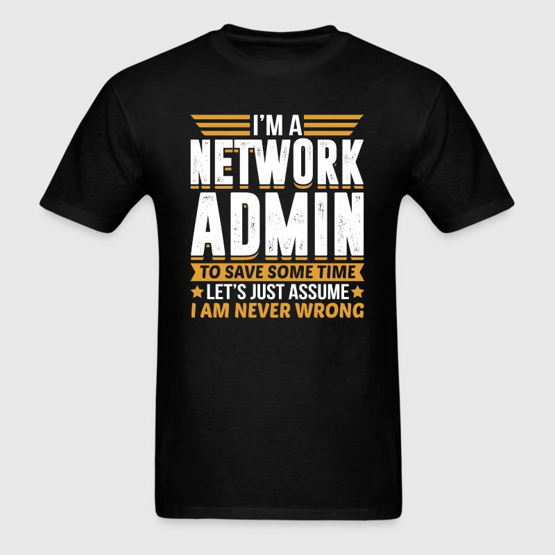 Network Admin I'm Never Wrong - Men's T-Shirt