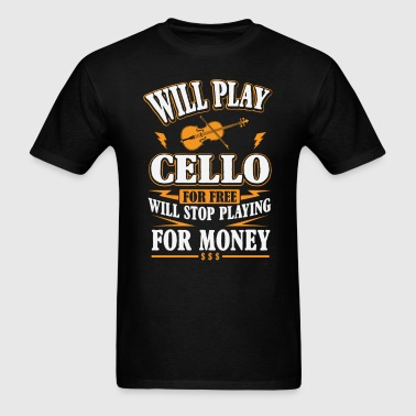 Will Play Cello For Free - Men's T-Shirt