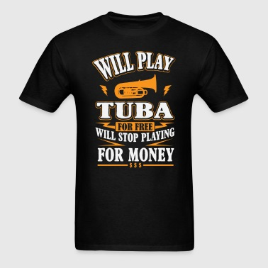 Will Play Tuba For Free - Men's T-Shirt