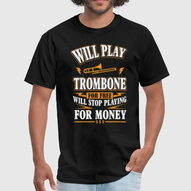 Trombone Will Play Trombone For Free - Men's T-Shirt