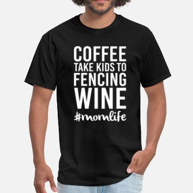 Kids Coffee Coffee Take Kids to Fencing Wine - Men's T-Shirt