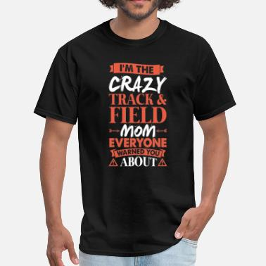 Field Crazy Track & Field Mom Everyone Warned - Men's T-Shirt