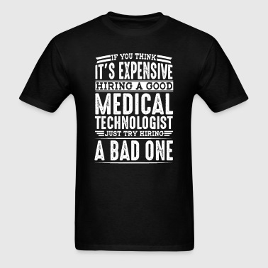 Hire Good Medical Technologist Vs a Bad One - Men's T-Shirt