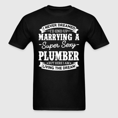 Plumber's Wife Never Dreamed - Men's T-Shirt