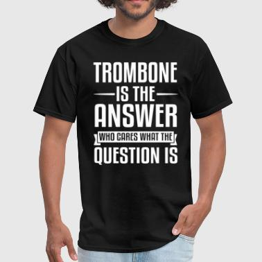 Trombone Is The Answer - Men's T-Shirt
