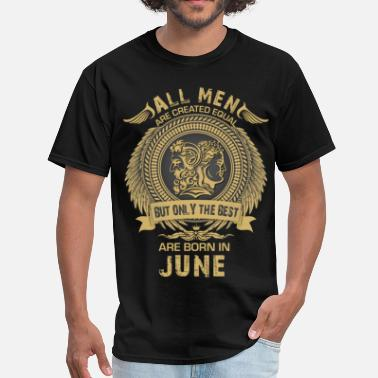 Born In June All Man are created equal but only the best are b - Men's T-Shirt