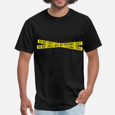 Crime Scene Do Not Cross Do not cross into my personal space - Men's T-Shirt