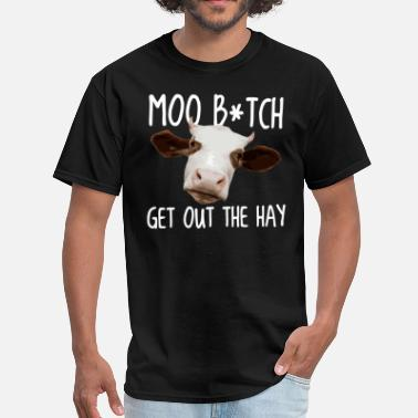 Moo Moo B*tch Get Out the Hay - Men's T-Shirt