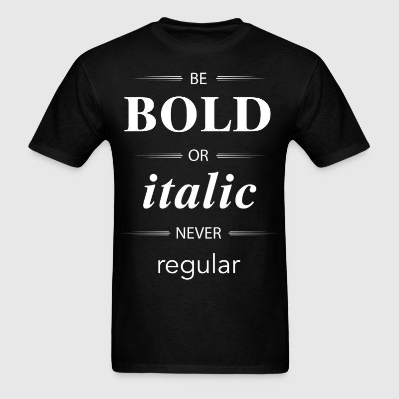 Be Bold Or Italic Never Regular - Men's T-Shirt