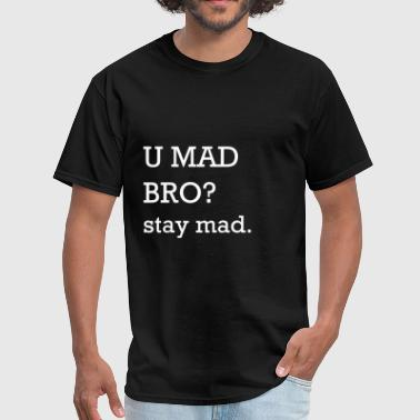 Mad Dog U MAD BRO? stay mad. - Men's T-Shirt
