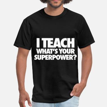 I Teach Whats Your Superpower I Teach What's Your Superpower? - Men's T-Shirt