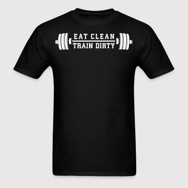 Eat Clean, Train Dirty - Barbell - Men's T-Shirt