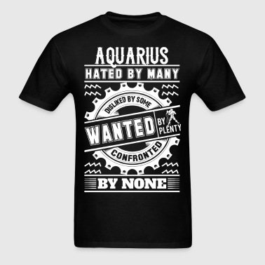 Aquarius Hated By Many Wanted By Plenty - Men's T-Shirt