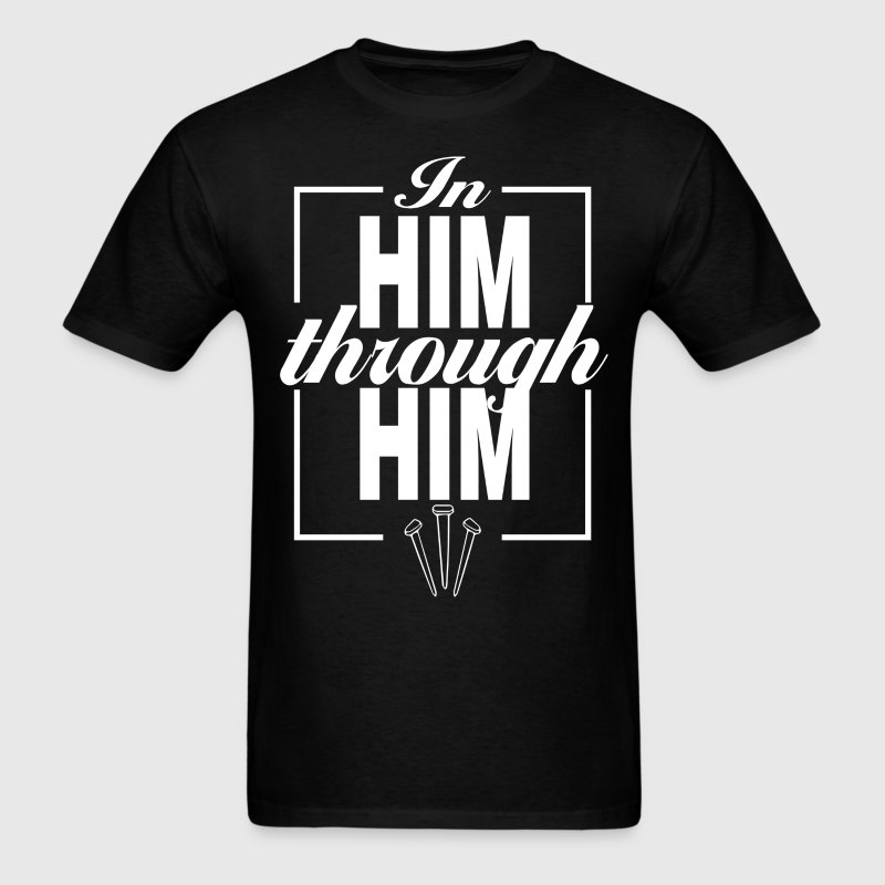 In Him Through Him - Men's T-Shirt