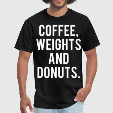 Coffee, Weights and Donuts - Men's T-Shirt