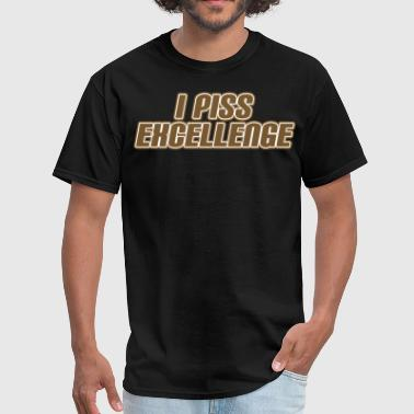 I Piss Excellence I PISS EXCELLENCE - Men's T-Shirt
