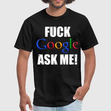 Google Fuck Google Ask Me! - Men's T-Shirt