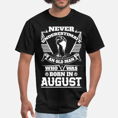 Old Man August Never Underestimate Old Man Who Was Born August - Men's T-Shirt