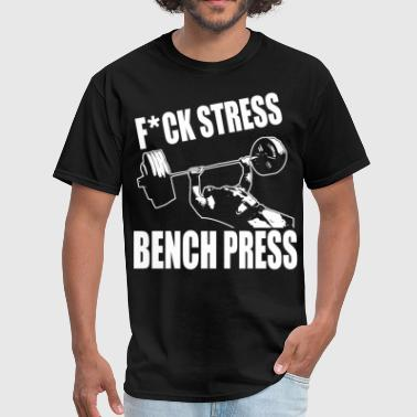 Press F*CK STRESS, BENCH PRESS - Men's T-Shirt