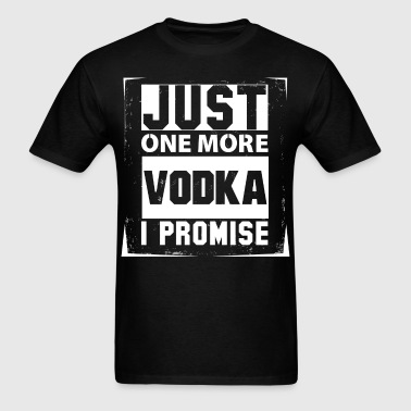 Just One More Vodka I Promise - Men's T-Shirt