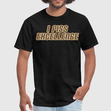 I PISS EXCELLENCE - Men's T-Shirt